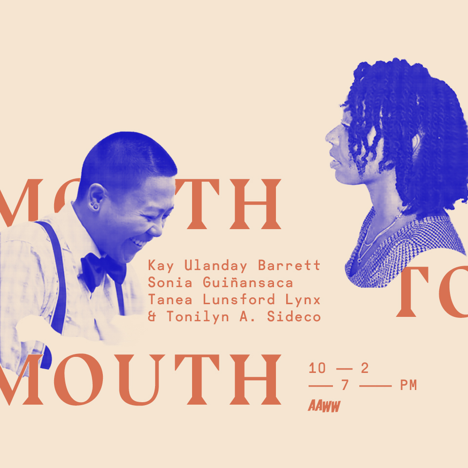 OCTOBER 2nd 2017 - Hosted by Asian American Writer's Workshop Fam poets Sonia Guiñansaca and Kay Ulanday Barrett, this edition of Mouth to Mouth features Tanea Lunsford Lynx and Tonilyn A. Sideco!!!CLICK FOR MORE INFO!!!