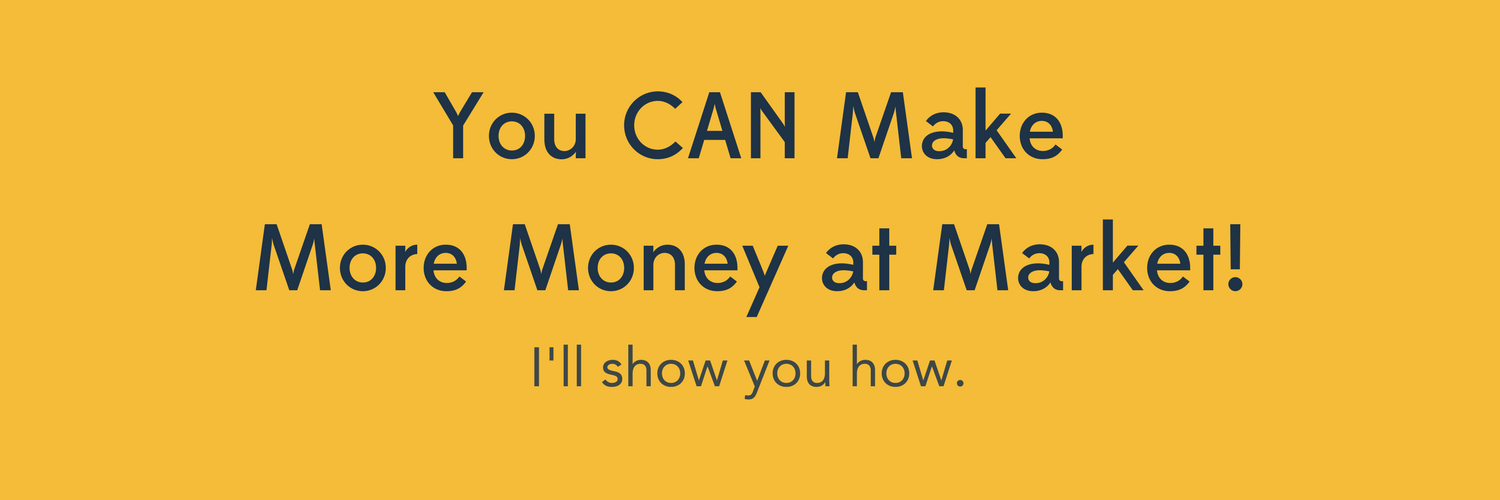You CAN Make More Money at Market! (2).png