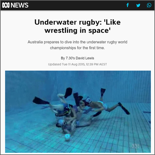 Underwater rugby: 'Like wrestling in space'  Australian Broadcasting Corporation, 11 August 2015