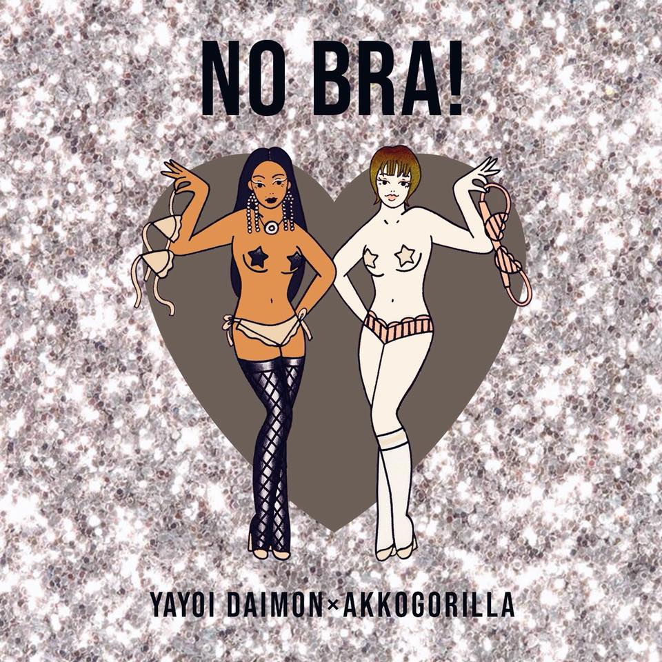 YAYOI DAIMON x AKKOGORILLA - NO BRA! (2018)
