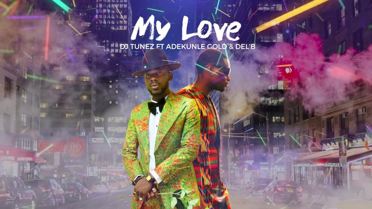 DJ Tunez ft Adekunle Gold and Del'B