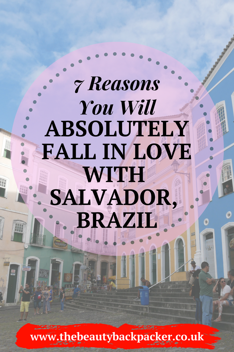 7 Reasons You Will Asbsolutely Fall in Love with Salvador Brazil