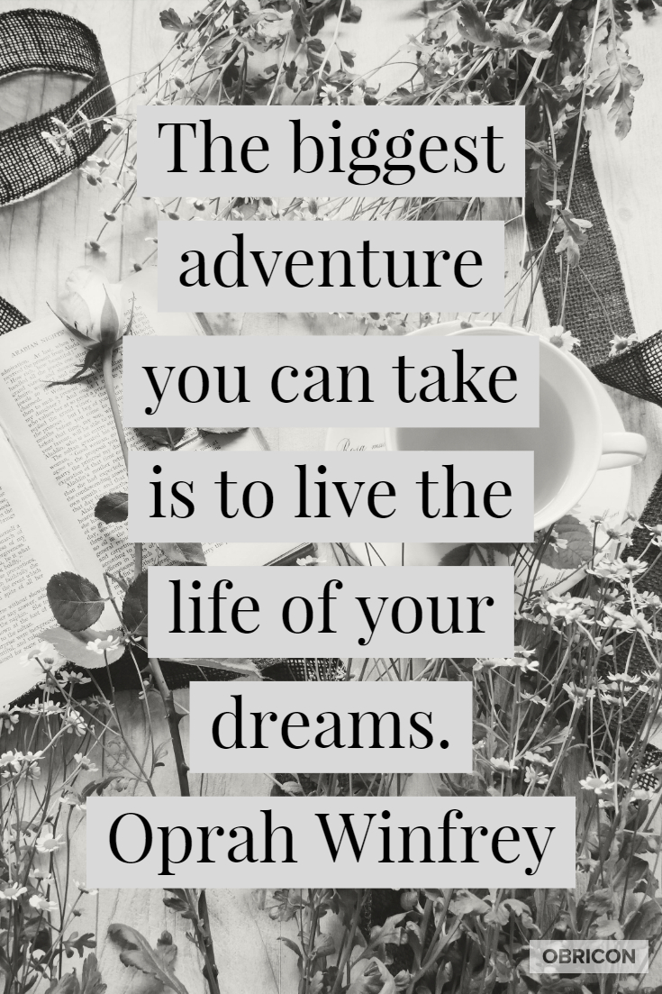 The biggest adventure you can take is to live the life of your dreams.  Oprah Winfrey.jpg