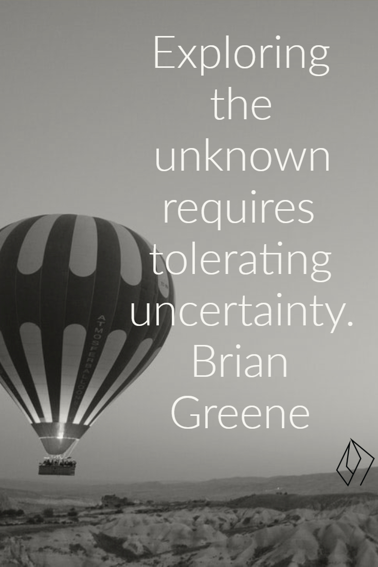 Exploring the unknown requires tolerating uncertainty.  Brian Greene.jpg