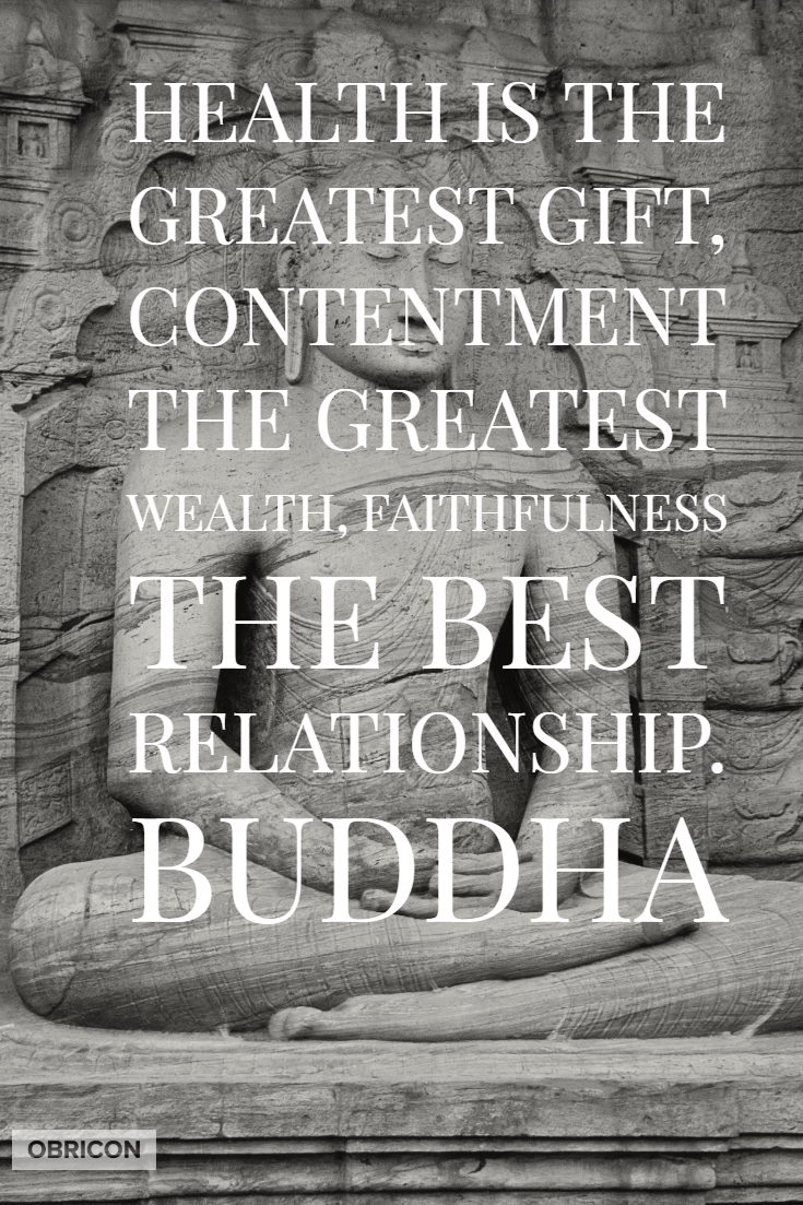 Health is the greatest gift, contentment the greatest wealth, faithfulness the best relationship. Buddha.jpg