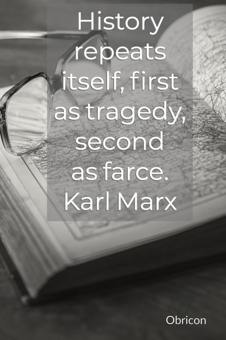 History repeats itself, first as tragedy, second as farce.  Karl Marx.jpg