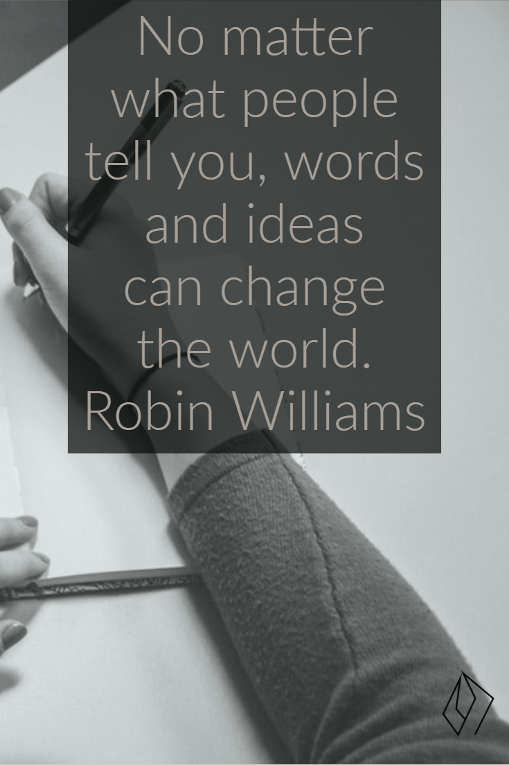 No matter what people tell you, words and ideas can change the world Robin Williams.jpg