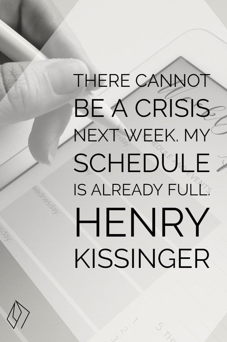There cannot be a crisis next week. My schedule is already full.  Henry Kissinger (1).jpg