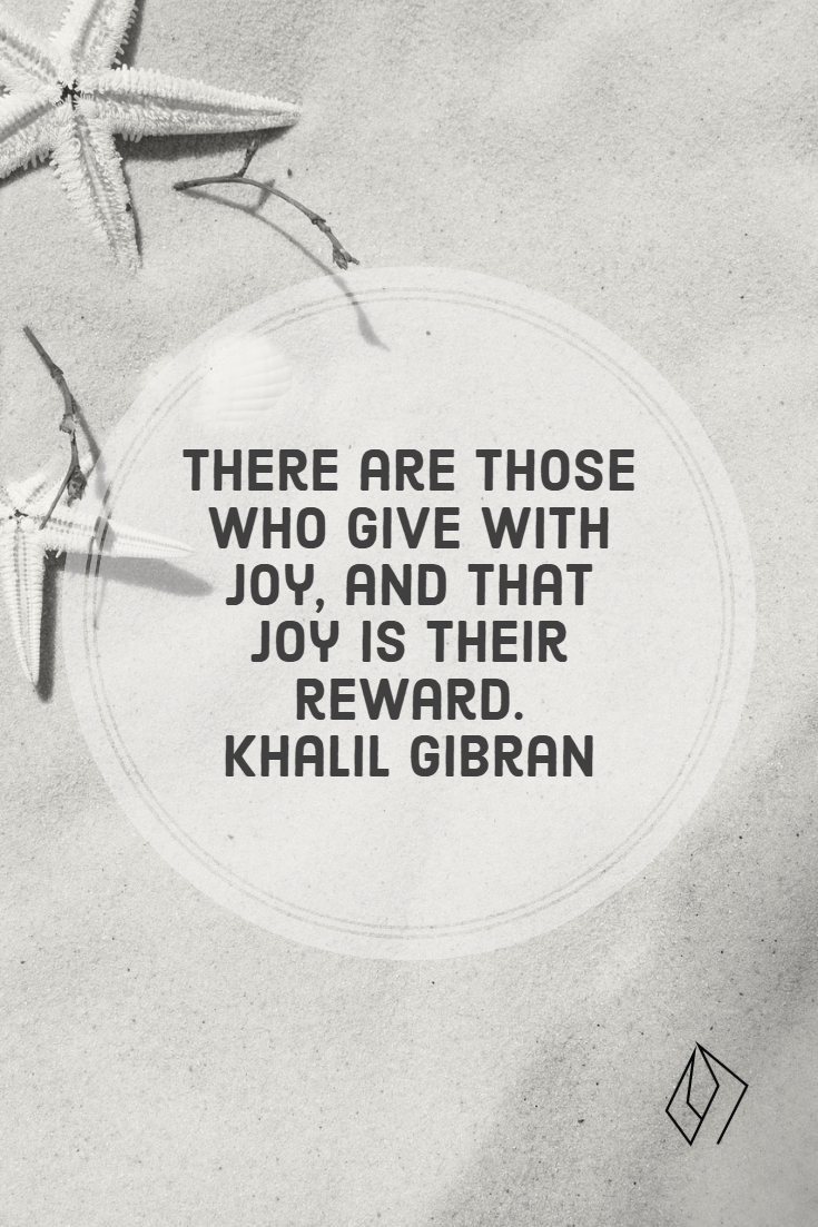 There are those who give with joy, and that joy is their reward.  Khalil Gibran.jpg