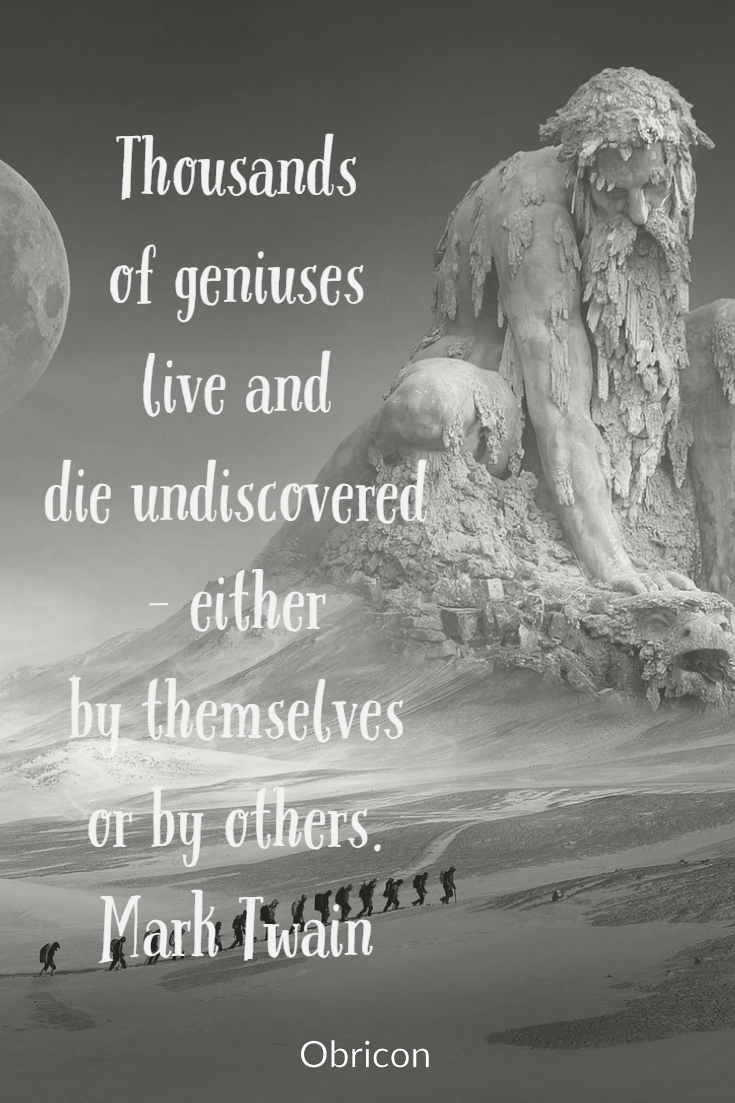 Thousands of geniuses live and die undiscovered - either by themselves or by others. Mark Twain.jpg
