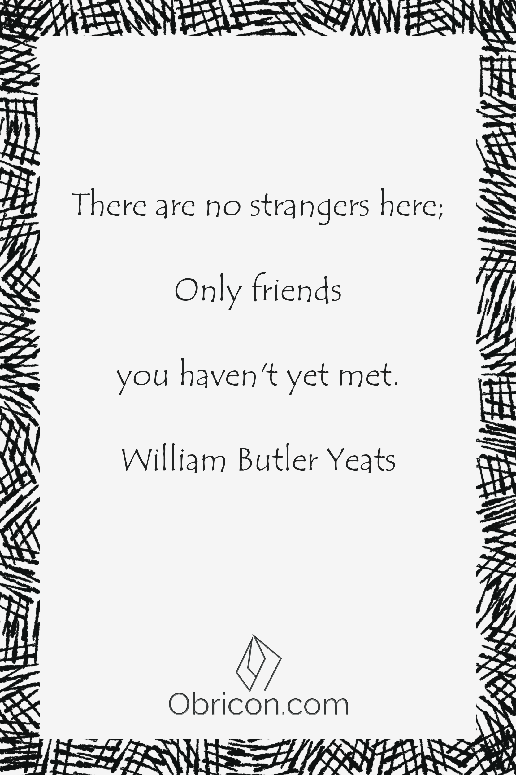 There are no strangers here; Only friends you haven't yet met. William Butler Yeats.png