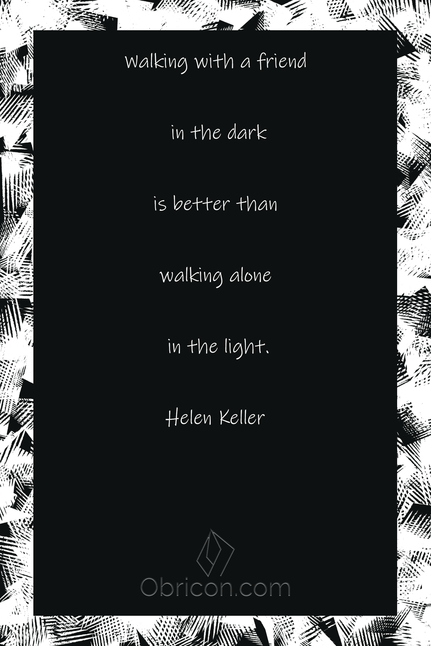 Walking with a friend in the dark is better than walking alone in the light. Helen Keller.png