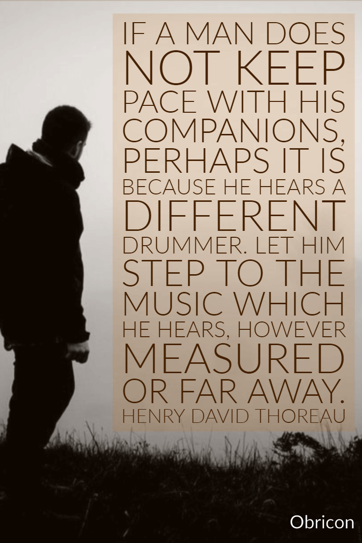 If a man does not keep pace with his companions, perhaps it is because he hears a different drummer. Let him step to the music which he hears, however measured or far away. Henry David Thoreau.png