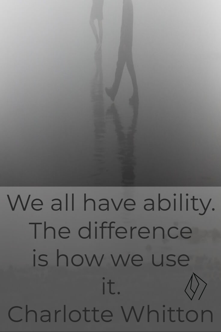 We all have ability. The difference is how we use it.  Charlotte Whitton.jpg