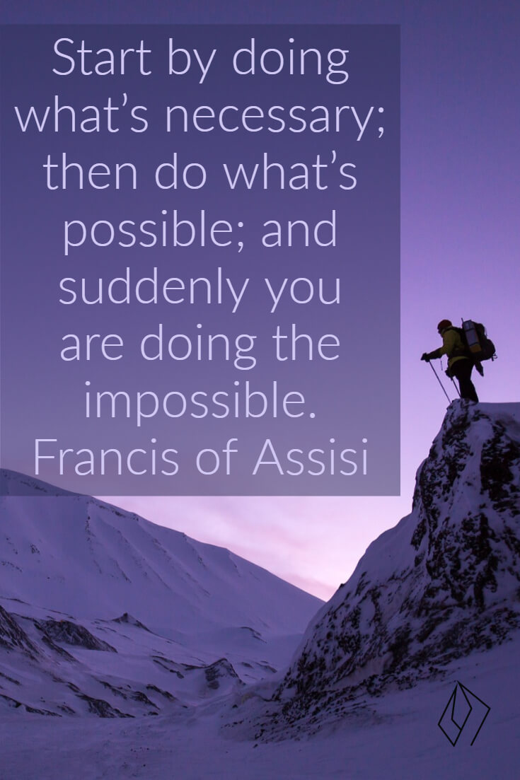 Start by doing what's necessary; then do what's possible; and suddenly you are doing the impossible. Francis of Assisi.jpg