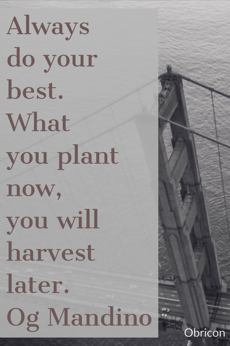 Always do your best. What you plant now, you will harvest later. Og Mandino.jpg