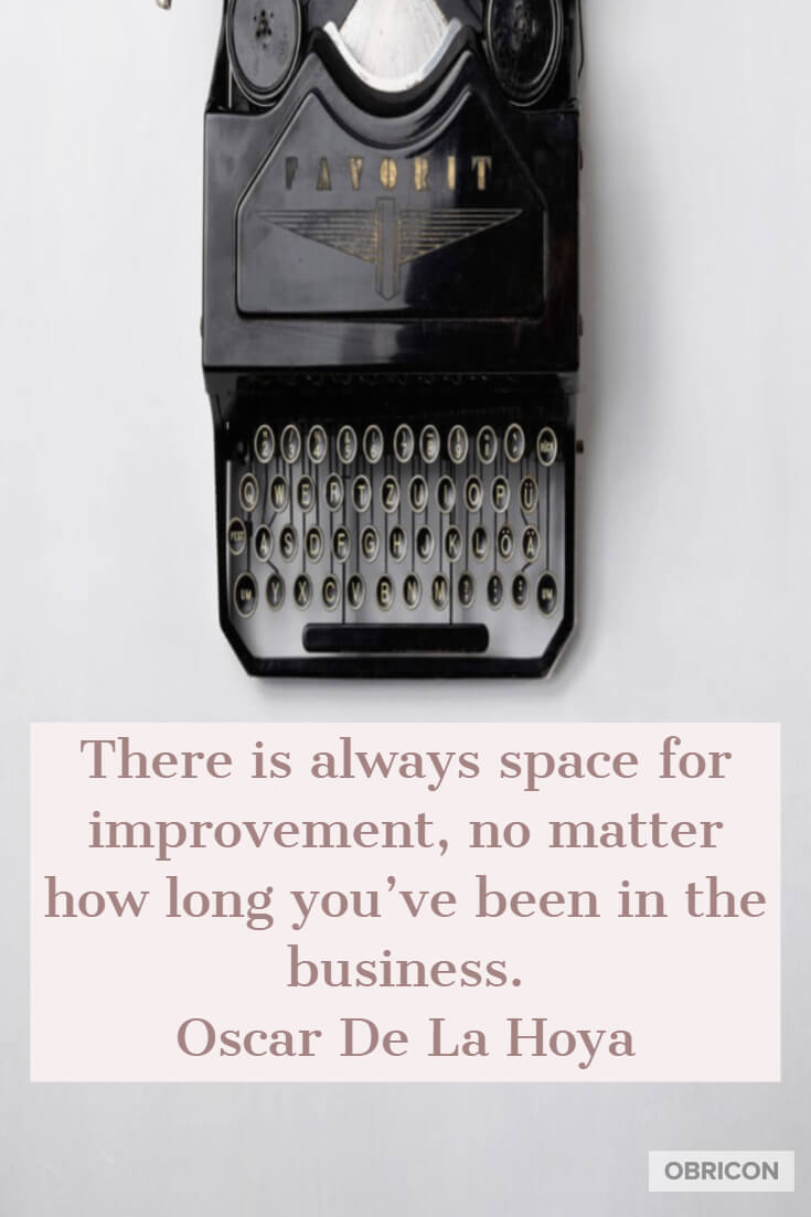 There is always space for improvement, no matter how long you've been in the business. Oscar De La Hoya.jpg