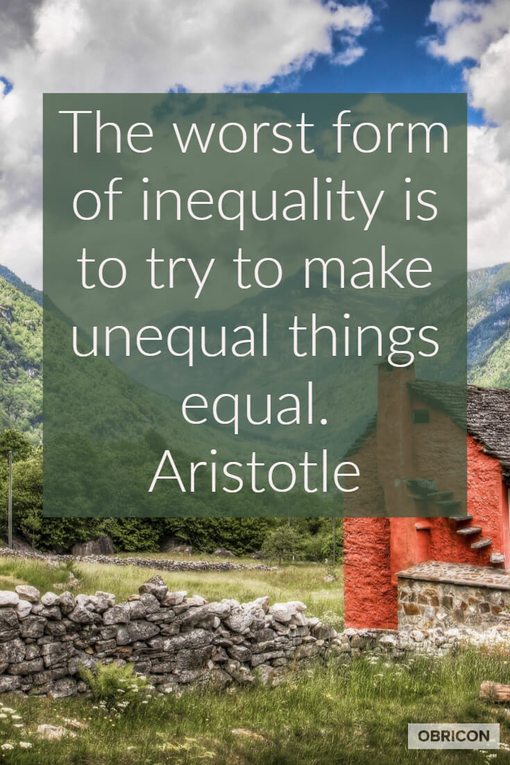 The worst form of inequality is to try to make unequal things equal. Aristotle.jpg