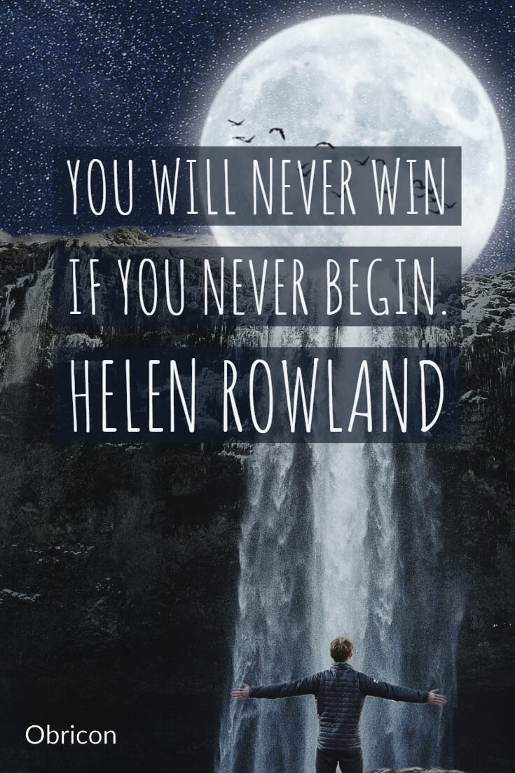 You will never win if you never begin. Helen Rowland.jpg