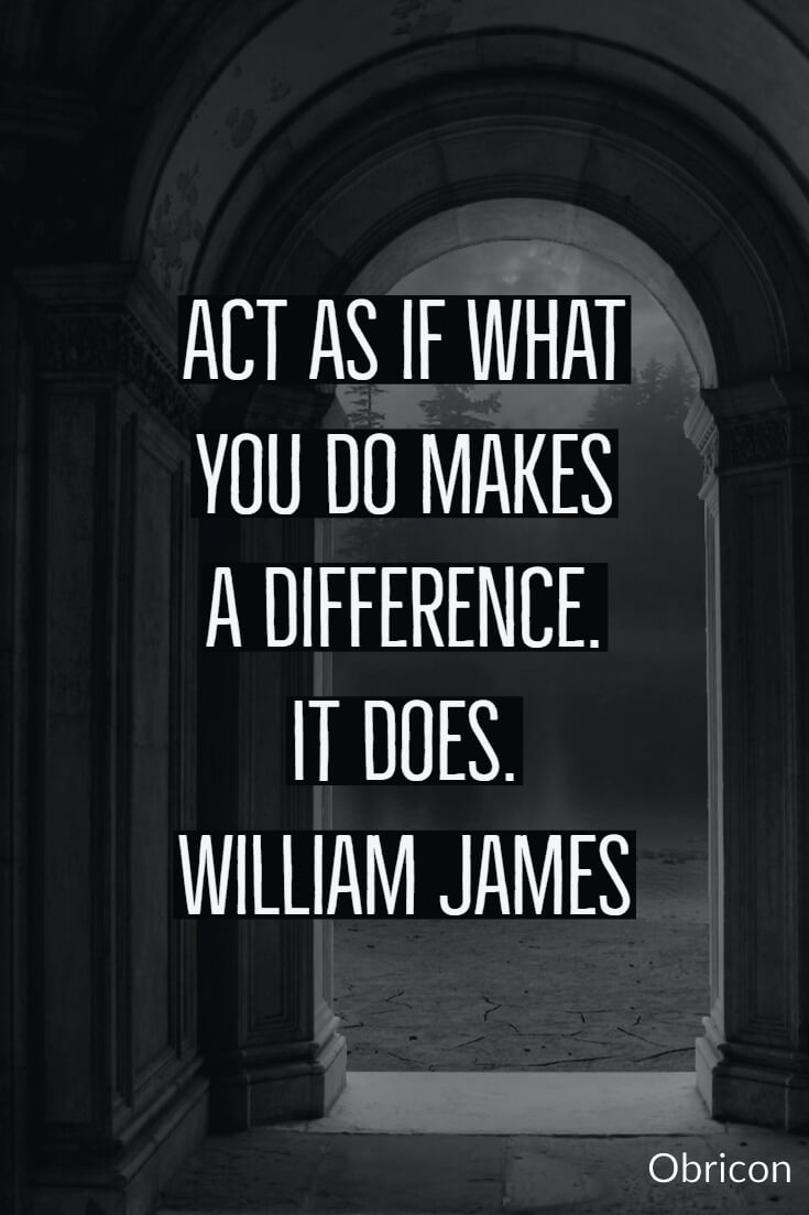 Act as if what you do makes a difference. It does. William James (2).jpg