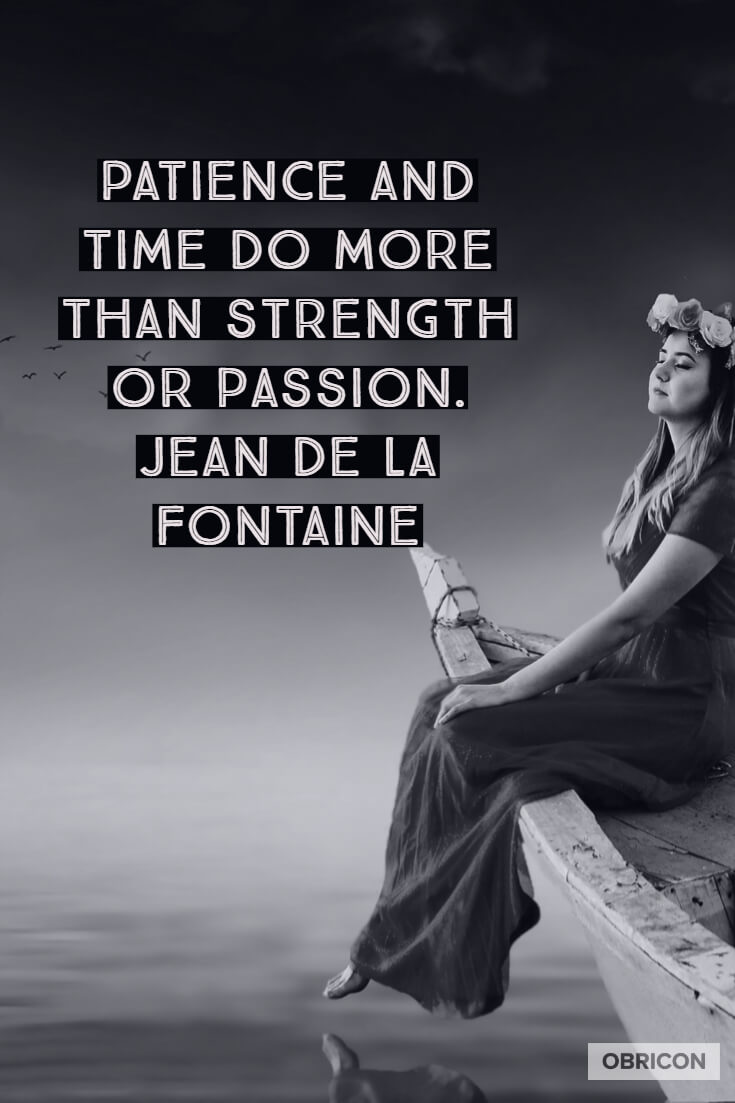 Patience and time do more than strength or passion. Jean de La Fontaine (2).jpg