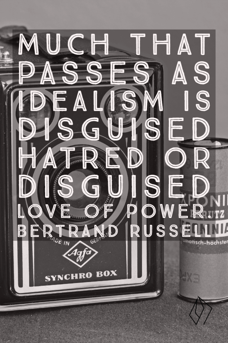 Much that passes as idealism is disguised hatred or disguised love of power. Bertrand Russell.png