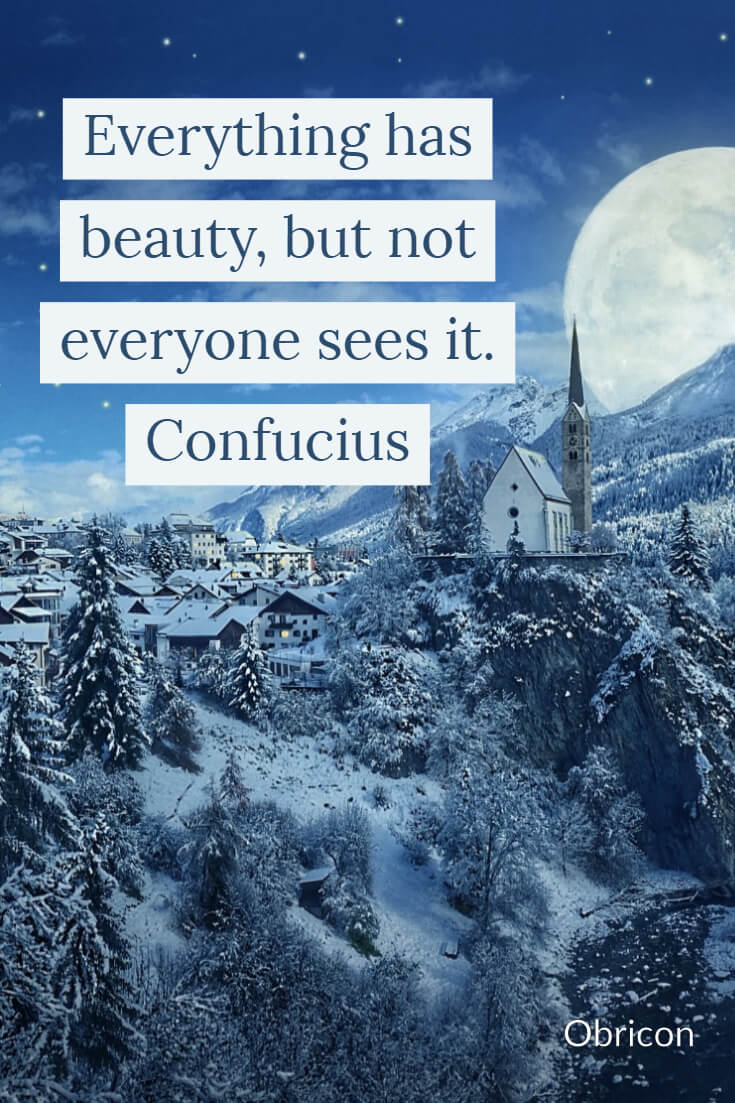 Everything has beauty, but not everyone sees it. Confucius.jpg