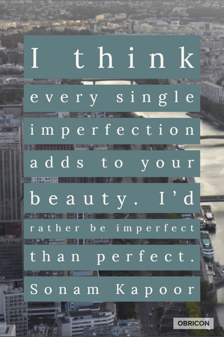 I think every single imperfection adds to your beauty. I'd rather be imperfect than perfect. Sonam Kapoor.jpg