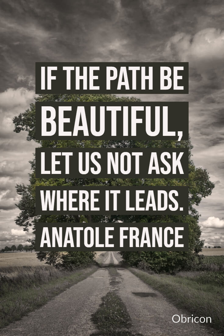 If the path be beautiful, let us not ask where it leads. Anatole France.jpg