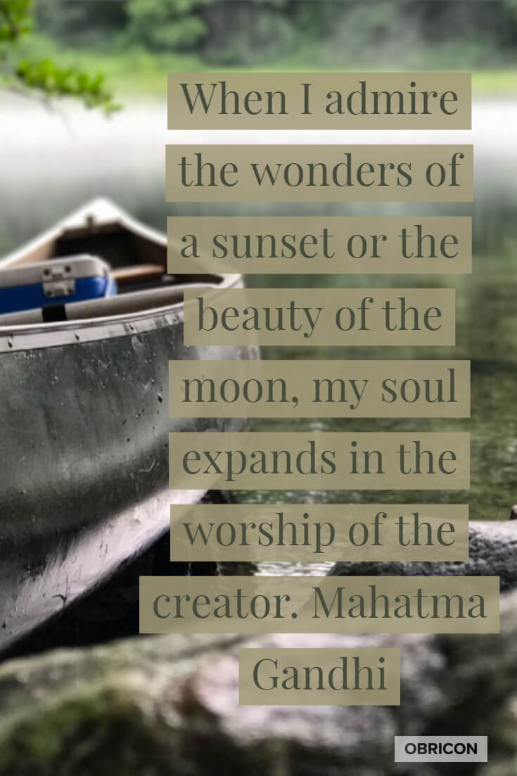 When I admire the wonders of a sunset or the beauty of the moon, my soul expands in the worship of the creator. Mahatma Gandhi.jpg