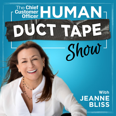 The Chief Customer Officer Human Duct Tape Show with Jeanne Bliss