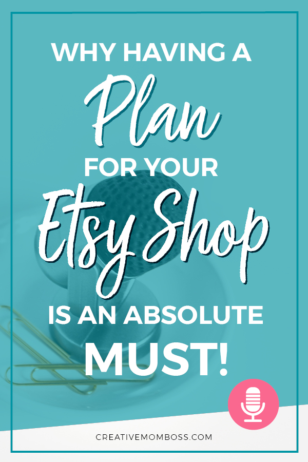 Why it is so important that you have a plan and a roadmap for building your Etsy shop -- what it does for your shop, and how it builds your success.