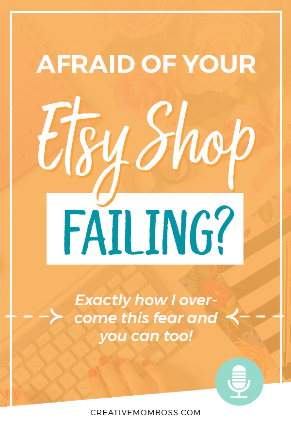Are you afraid of failing on Etsy? Overcome that fear so that you can move toward your most successful venture yet!