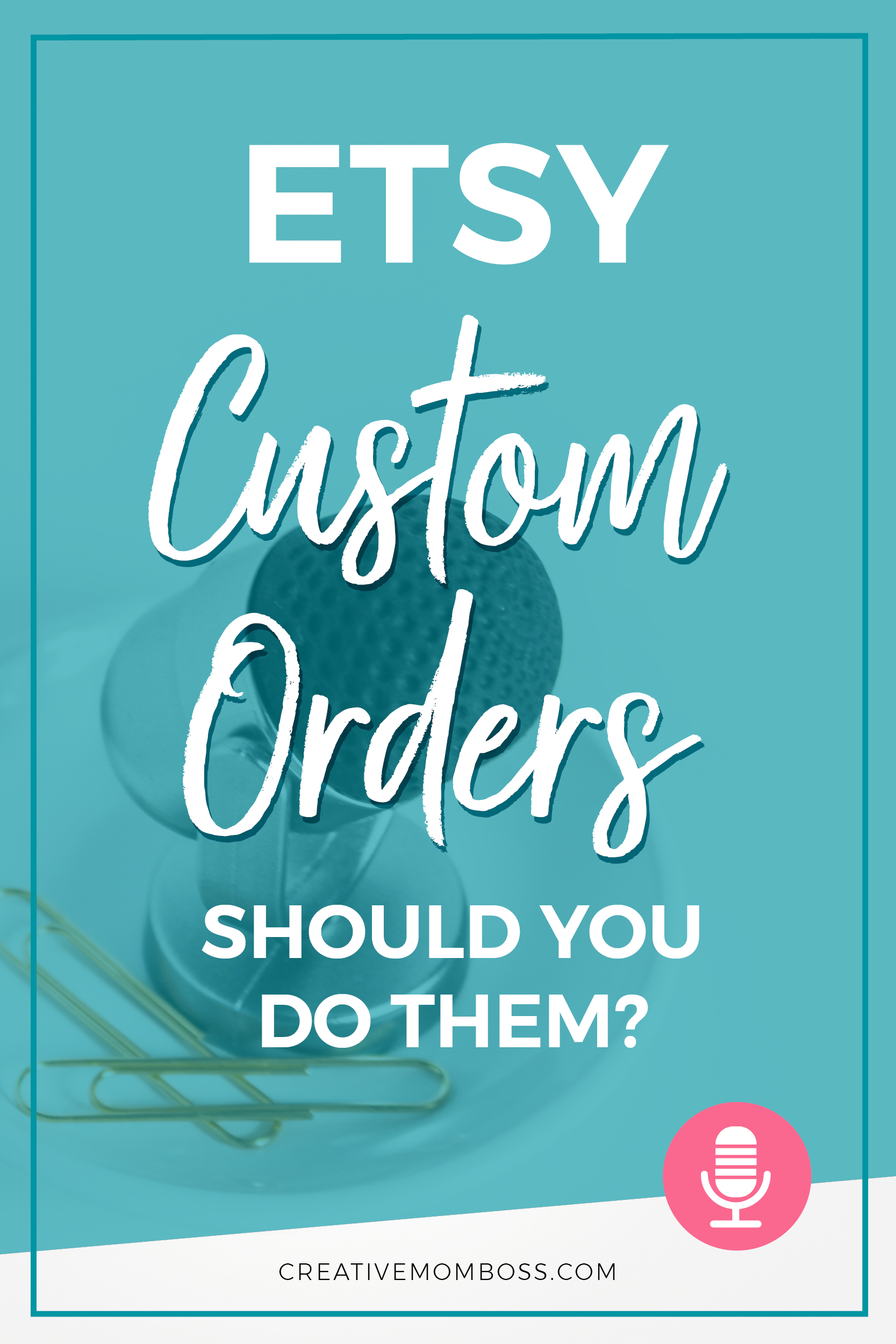 Custom Orders on Etsy - should you do them? How to best use your time to make custom orders work for your business.
