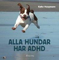 Böcker om ADHD/ADD för barn & vuxna - Alla hundar har ADHD