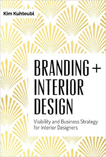 Branding + Interior Design: Visibility and Business Strategy for Interior Designers
