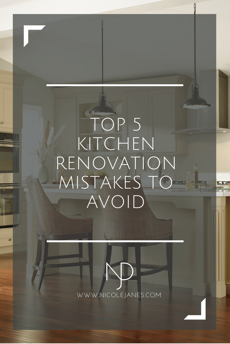 Top 5 Kitchen Renovation Remodel Mistakes to Avoid Nicole Janes Design Sycamore IL.png