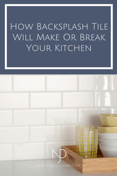 How Backsplash Tile Will Make Or Break Your Kitchen Nicole Janes Design