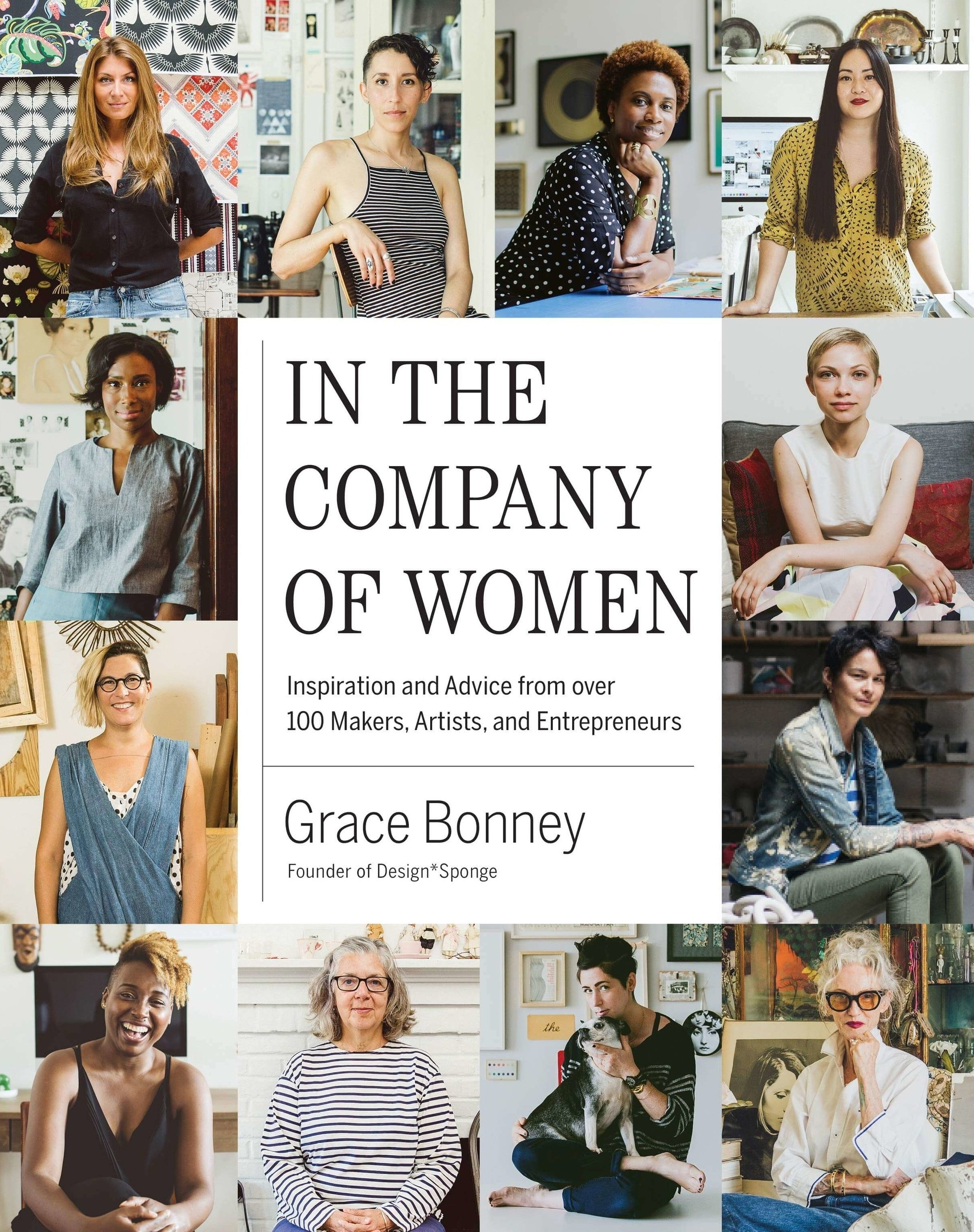 In the Company of Women: Inspiration and Advice from over 100 Makers, Artists, and Entrepreneurs Hardcover