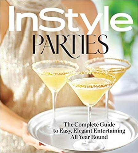 InStyle Parties The Complete Guide to Easy Elegant Entertaining All Year Round