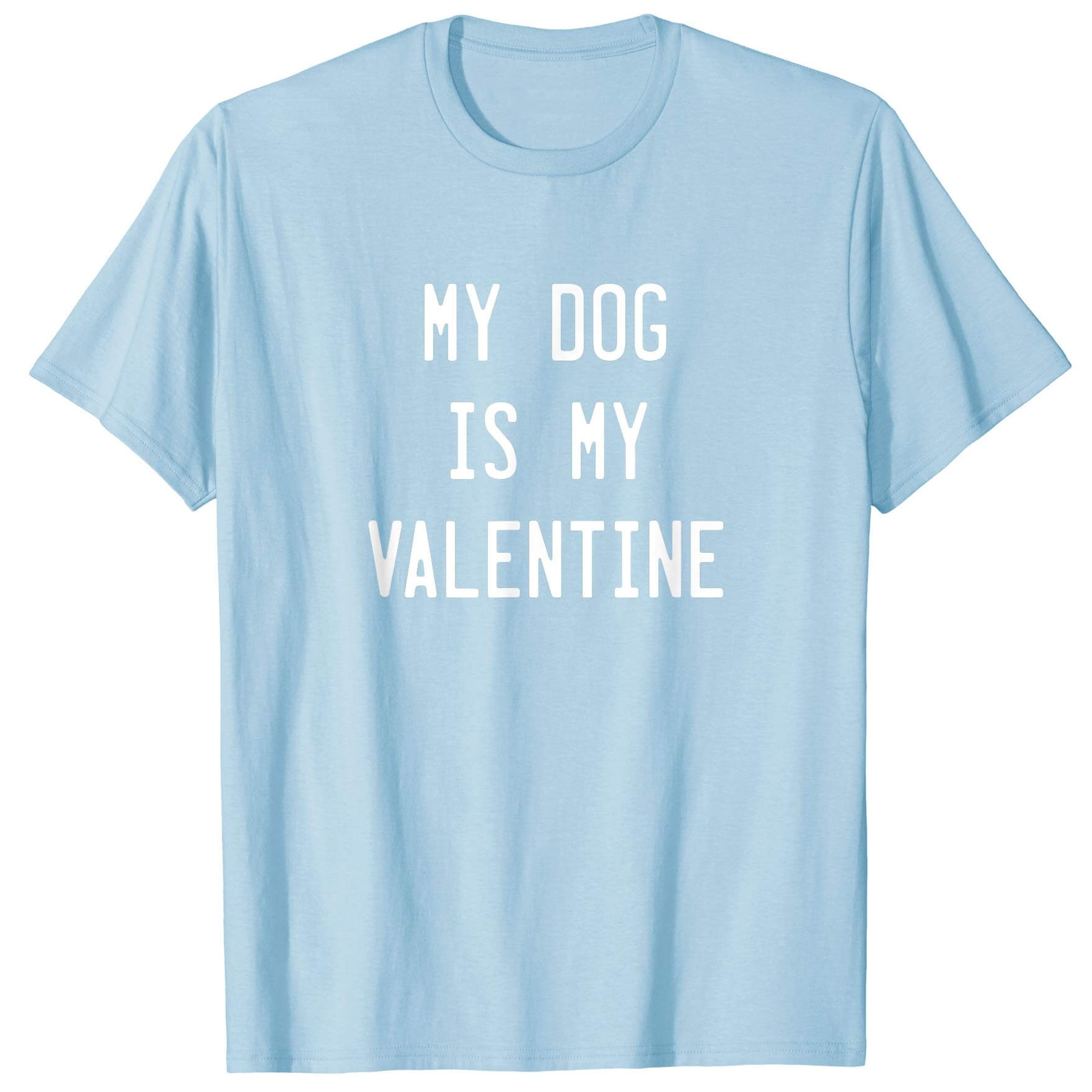 My Dog Is My Valentine Cotton T-Shirt