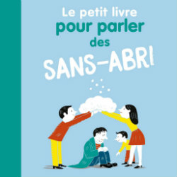 LE PETIT LIVRE POUR PARLER DES SANS-ABRI - BAYARD