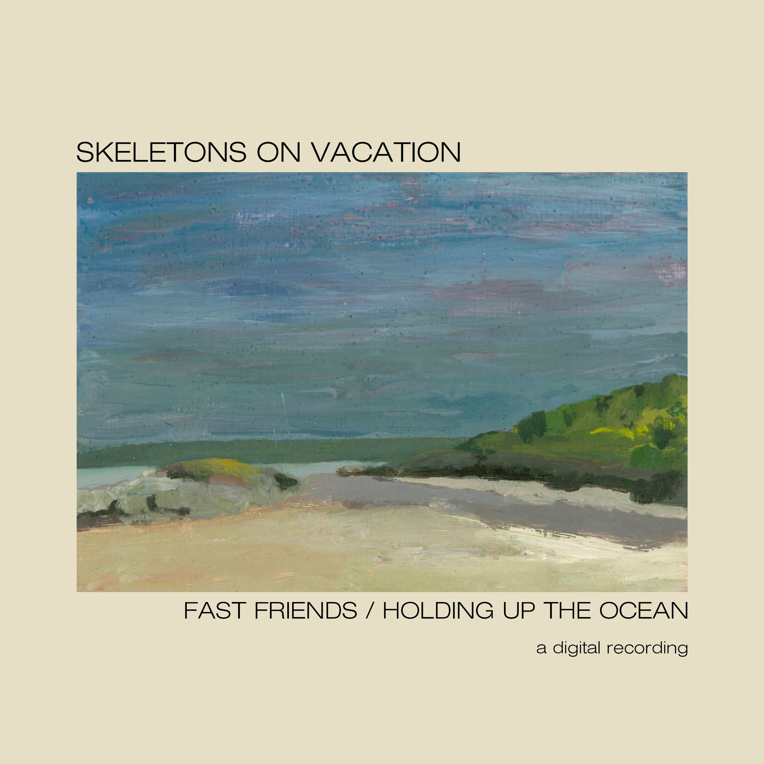 "Skeletons on Vacation - ""Fast Friends / Holding Up the Ocean"""