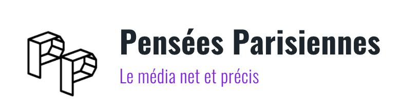 Pensées Parisiennes Le média net et précis