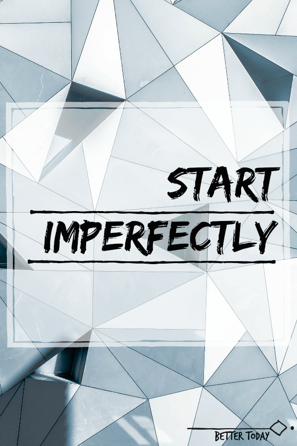 Start imperfectly