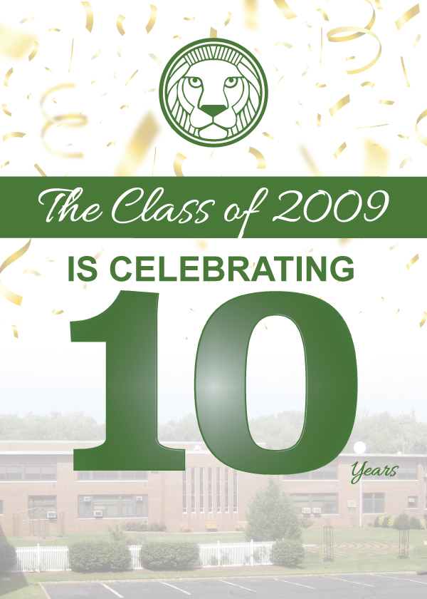 FELLOW '09 LIONS, YOU'RE INVITED! - The class of 2009 is celebrating 10 years! Can you believe it? Spouses and significant others are welcome!Saturday, October 12, 20197:00 pm – 11:00 pmRoselle Catholic HS, 350 Raritan Rd, Roselle, NJ$60 per person before October 1st$65 per person after October 1stTicket price includes appetizers, open bar (beer, wine and liquor), extensive dinner buffet, dessert, DJ, commemorative souvenirs, games and prizes!