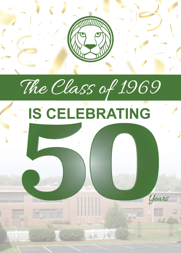 FELLOW '69 LIONS, YOU'RE INVITED! - The class of 1969 is celebrating 50 years! Can you believe it? Spouses and significant others are welcome!Saturday, October 26, 20196:00 pm – 10:00 pmRoselle Catholic HS, 350 Raritan Rd, Roselle, NJ$40 per personTicket price includes appetizers, beer and wine.