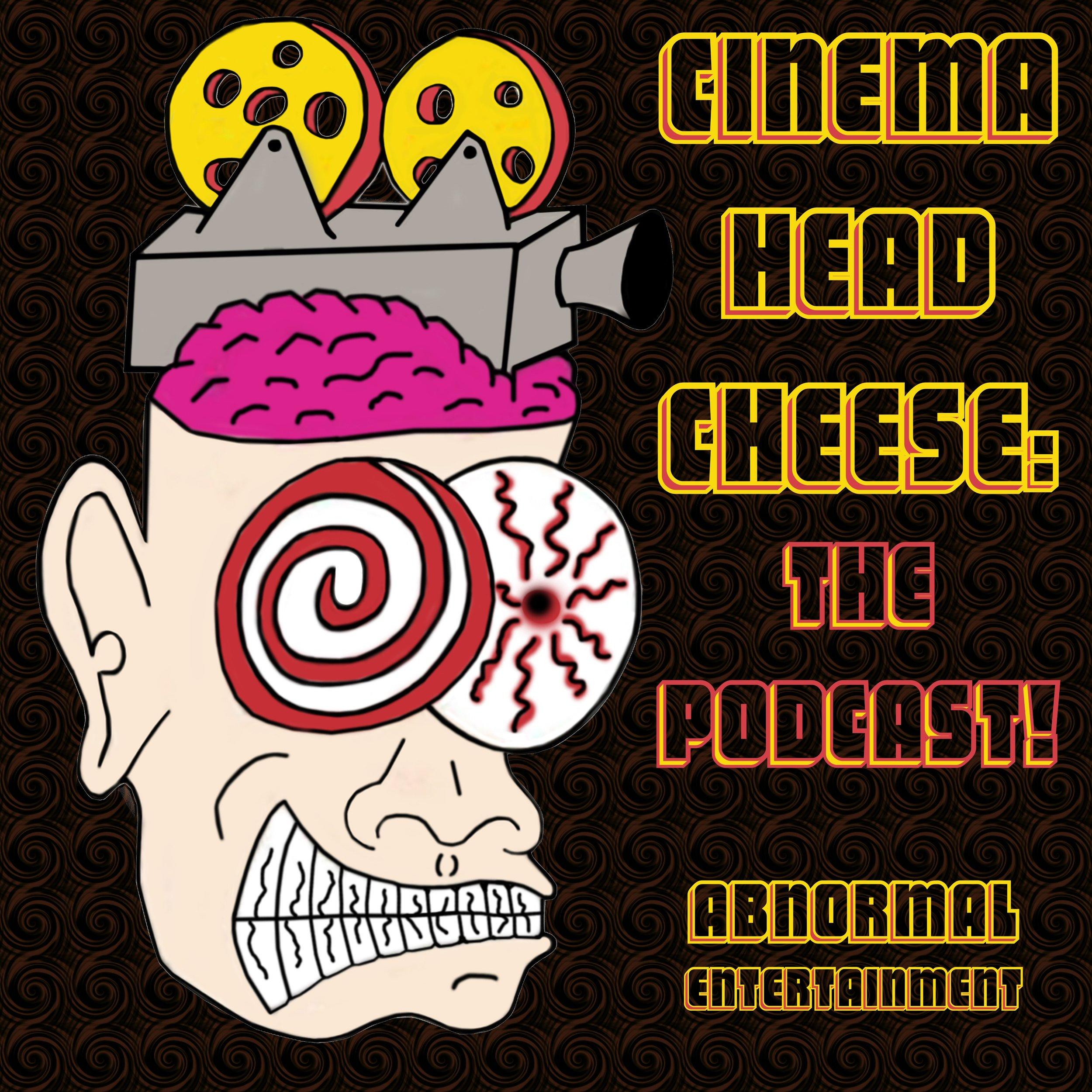 Cinema Head Cheese: The Podcast!   cinemaheadcheese.com