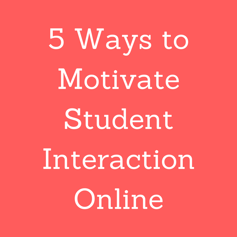 5 Ways to Motivate Student Interaction Online