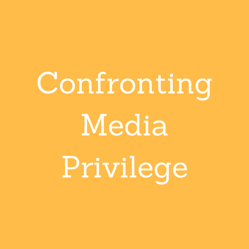 Confronting Media Privilege